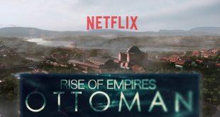 Netflix'in Merakla Beklenenen Dizisi Rise of Empires: Ottoman Fragmanı Yayınlandı!